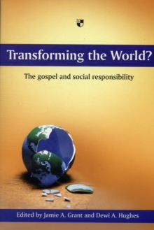 Transforming the World? : The Gospel and Social Responsibility, Paperback / softback Book