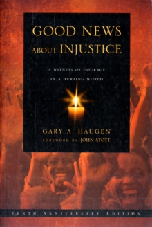 Good News About Injustice : A Witness of Courage in a Hurting World, Paperback / softback Book