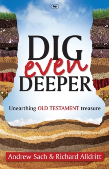 Dig Even Deeper : Unearthing Old Testament Treasure, Paperback / softback Book