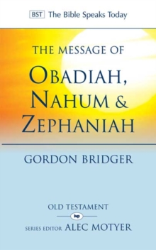 The Message of Obadiah, Nahum & Zephaniah : The Kindness and Severity of God, Paperback Book