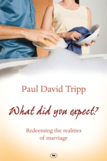 What Did You Expect? : Redeeming the Realities of Marriage, Paperback / softback Book