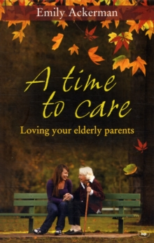 A Time to Care : Loving Your Elderly Parents, Paperback Book