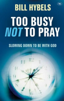 Too Busy Not to Pray : Slowing Down to be with God, Paperback Book