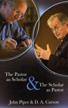 The Pastor as Scholar & the Scholar as Pastor : Reflections on Life and Ministry, Paperback Book
