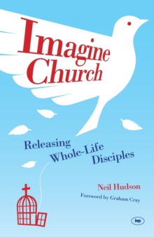 Imagine Church : Releasing Dynamic Everyday Disciples, Paperback / softback Book