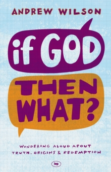 If God, Then What? : Wondering Aloud About Truth, Origins and Redemption, Paperback / softback Book