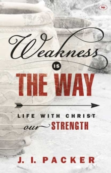 Weakness is the Way : Life with Christ Our Strength, Paperback Book