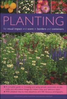 Planting for Visual Impact and Scent in Borders and Containers : A Complete Guide to Choosing and Using Annuals, Perennials, Shrubs, Bulbs and Decorative Foliage, with Practical Step-by-Step Sequences, Paperback Book