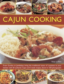 Cajun Cooking : From Gumbo to Jambalaya, Bring the Traditional Tastes of Louisiana to Your Kitchen with 50 Authentic Cajun and Creole Recipes, Paperback Book