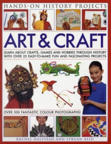 Art and Craft : Discover the Things People Made and the Games They Played Around the World, with 25 Great Step-by-step Projects, Paperback Book