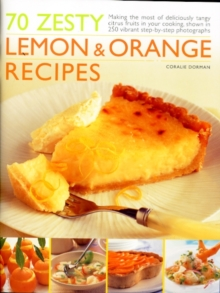 70 Zesty Lemon and Orange Recipes : Making the Most of Deliciously Tangy Citrus Fruits in Your Cooking, Paperback Book