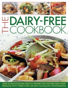 The Dairy-free Cookbook : Over 50 Delicious and Healthy Recipes Free from Dairy Produce with More Than 200 Easy-to-follow Photographs, Paperback Book
