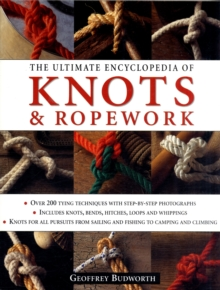 The Ultimate Encyclopedia of Knots and Ropework : Over 200 Tying Techniques, Paperback Book