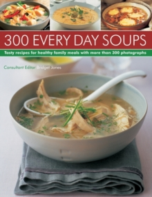 300 Every Day Soups : Tasty Recipes for Healthy Meals with More Than 300 Photographs, Paperback Book