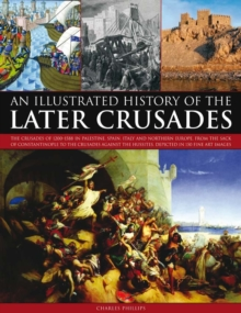 Illustrated History of the Later Crusades, Paperback / softback Book