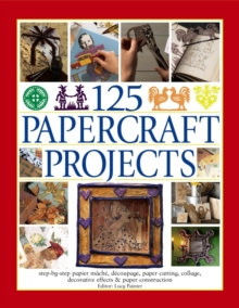125 Papercraft Projects : Step-by-Step Papier-Mache, Decoupage, Paper Cutting, Collage, Decorative Effects & Paper Construction, Paperback Book