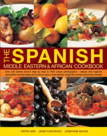 The Spanish, Middle Eastern & African Cookbook : Over 330 Dishes, Shown Step by Step in 1400 Photographs - Classic and Regional Specialities Include Tapas and Mezzes, Spicy Meat Dishes, Tangy Fish Cur, Hardback Book