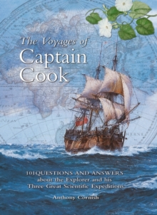 The Voyages of Captain Cook : 101 Questions and Answers About the Explorer and His Three Great Scientific Expeditions, Hardback Book