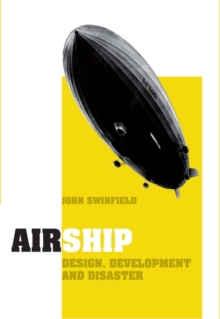 Airship : Design, Development and Disaster, Hardback Book