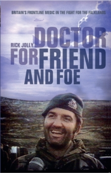 Doctor For Friend & Foe : Britain's Frontline Medic in the Fight for the Falklands, Paperback / softback Book