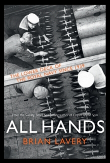 All Hands : The Lower Deck of the Royal Navy Since 1939, Hardback Book
