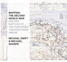 Mapping the Second World War : The Key Battles of the European Theatre from Above, Hardback Book