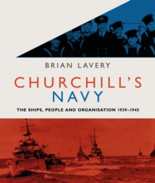 Churchill's Navy : The Ships, People and Organisation, 1939-1945, Paperback Book