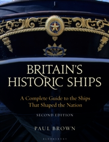 Britain's Historic Ships : A Complete Guide to the Ships that Shaped the Nation, Paperback / softback Book