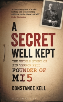 A Secret Well Kept : The Untold Story of Sir Vernon Kell, Founder of MI5, EPUB eBook