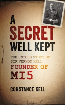 A Secret Well Kept : The Untold Story of Sir Vernon Kell, Founder of MI5, Hardback Book