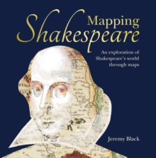 Mapping Shakespeare : An exploration of Shakespeare s worlds through maps, PDF eBook