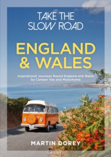 Take the Slow Road: England and Wales : Inspirational Journeys Round England and Wales by Camper Van and Motorhome, Paperback / softback Book