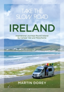 Take the Slow Road: Ireland : Inspirational Journeys Round Ireland by Camper Van and Motorhome, Paperback / softback Book