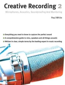 Creative Recording 2 : Microphones, Acoustics, Soundproofing and Monitoring Part 2, Paperback Book