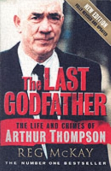The Last Godfather : The Life and Crimes of Arthur Thompson, Paperback Book