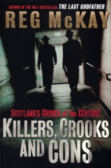 Killers, Crooks and Cons : Scotland's Crimes of the Century, Paperback Book