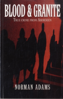 Blood and Granite : True Crime from Aberdeen, Paperback Book