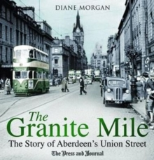 The Granite Mile : The Story of Aberdeen's Union Street, Paperback Book