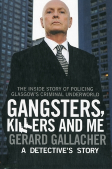 Gangsters, Killers and Me : A Detective's Story, Paperback / softback Book