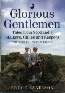 Glorious Gentlemen - Tales from Scotland's Stalkers, Gillies and Keepers, Hardback Book