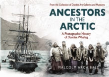 Ancestors in the Arctic - a Photographic History of Dundee Whaling, Hardback Book