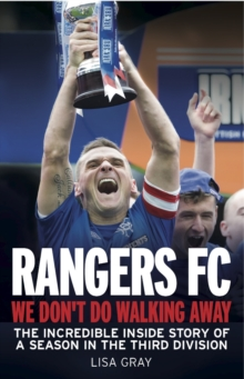 Rangers FC We Don't Do Walking Away : The Incredible Inside Story of a Season in the Third Division, EPUB eBook