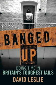 Banged Up : Doing Time in Britain's Toughest Jails, Paperback / softback Book