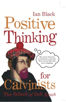Positive Thinking for Calvinists : The School of Soft Knox, EPUB eBook