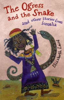 The Ogress and the Snake : And Other Stories from Somalia, Paperback Book