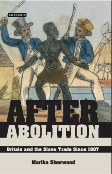 After Abolition : Britain and the Slave Trade Since 1807, Hardback Book