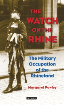 The Watch on the Rhine : The Military Occupation of the Rhineland, Hardback Book