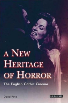 A New Heritage of Horror : The English Gothic Cinema, Paperback / softback Book