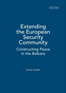 Extending the European Security Community : Constructing Peace in the Balkans, Hardback Book