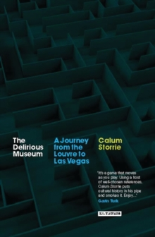 The Delirious Museum : A Journey from the Louvre to Las Vegas, Paperback / softback Book